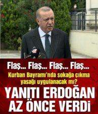 Kurban Bayramı'nda sokağa çıkma yasağı olacak mı? Erdoğan açıkladı..
