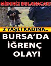 MİDENİZ BULANACAK: Bursa'da İğrenç Olay Oldu!