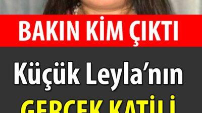Küçük Leyla İle İlgili Türkiye'yi Kahreden Son Dakika Gelişmesi: Gerçek Katil Belli Oldu