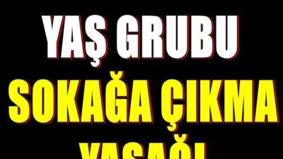 Hafta Sonu ve Yaș Grubu Sokağa Çıkma Yasağı Geliyor.