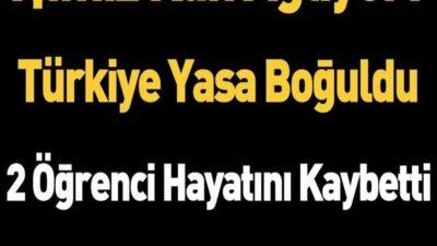 Son Dakika.. Türkiye Yasa Boğuldu: 2 Öğrenci Hayatını Kaybetti, Onlarcası Yaralı